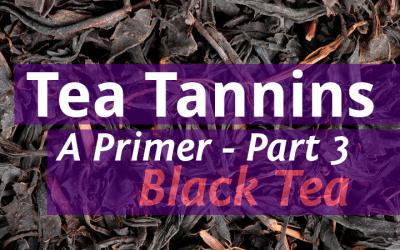 Tea Tannins Part 3 – Black Tea