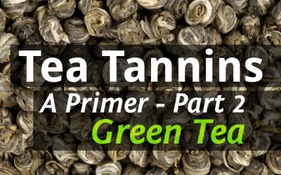 Tea Tannins Part 2 – Green Tea